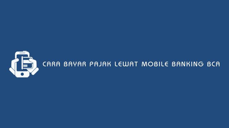 Cara Bayar Pajak lewat Mobile Banking BCA