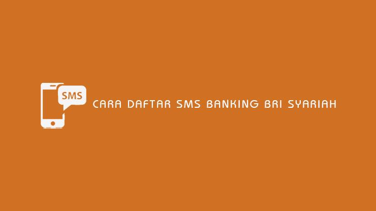 Cara Daftar SMS Banking BRI Syariah 1