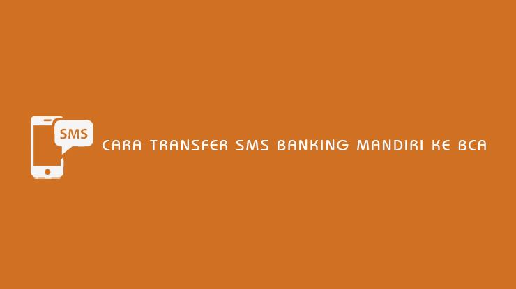Cara Transfer SMS Banking Mandiri ke BCA