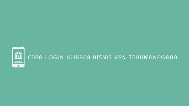 Cara Login KlikBCA Bisnis VPN Tarumanagara
