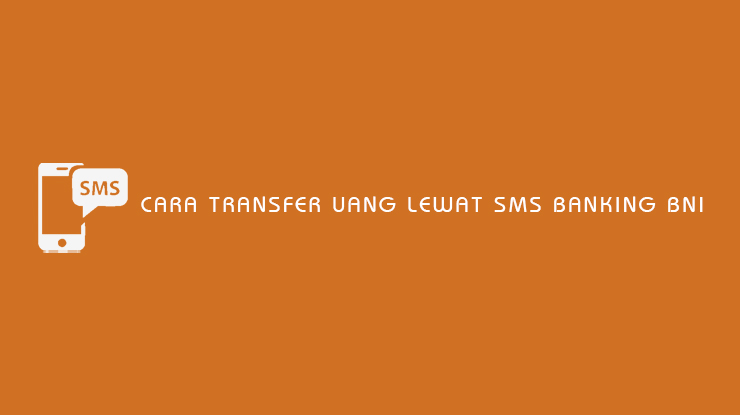 Cara Transfer Uang Melalui Layanan SMS Banking BNI