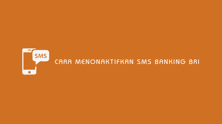 Cara Menonaktifkan SMS Banking BRI