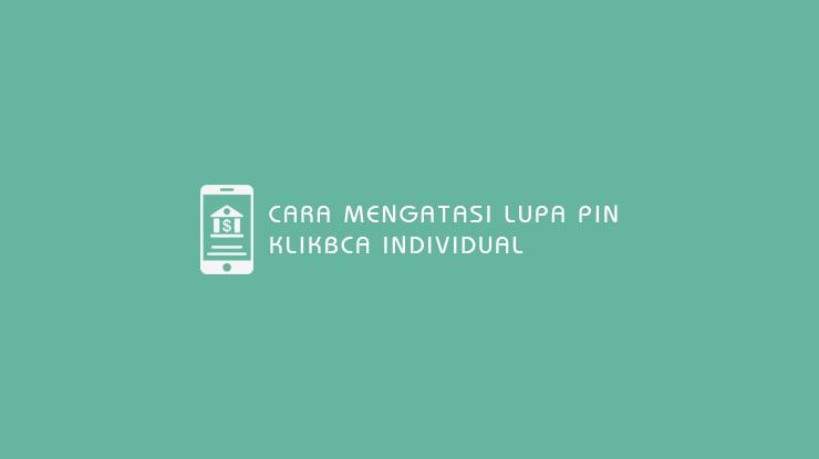 Cara Mengatasi Lupa PIN KlikBCA Individual