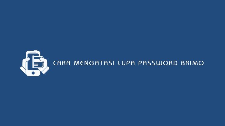 Cara Mengatasi Lupa Password BRImo BRI