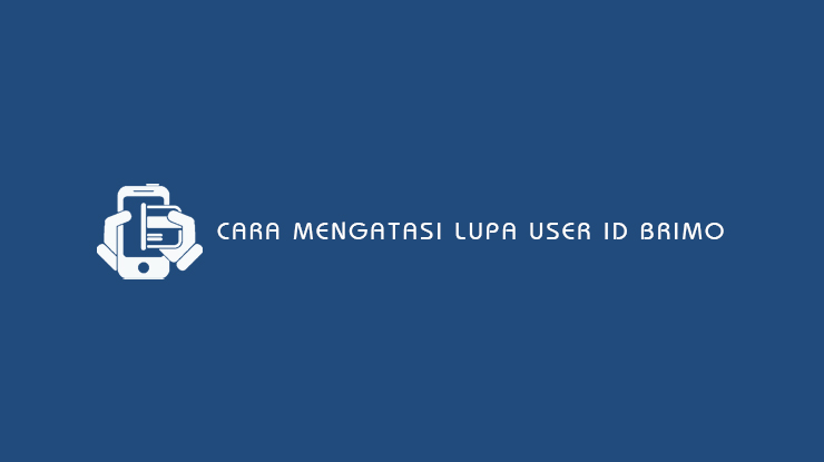 Cara Mengatasi Lupa User ID BRImo