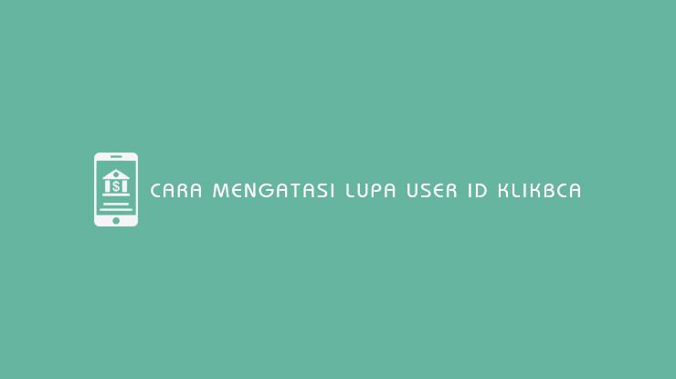 Cara Mengatasi Lupa User ID KlikBCA