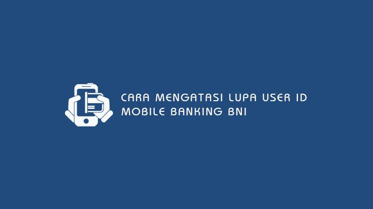 Cara Mengatasi Lupa User ID Mobile Banking BNI
