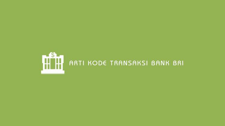 Arti Kode Transaksi Bank BRI