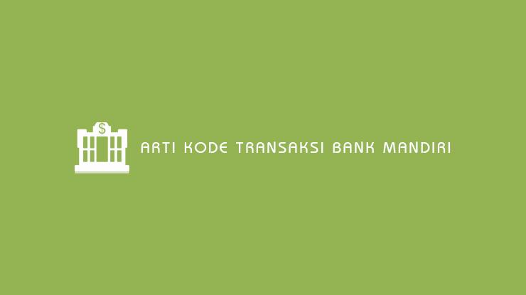 Arti Kode Transaksi Bank Mandiri