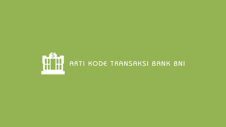Arti Kode Transaksi Bank BNI