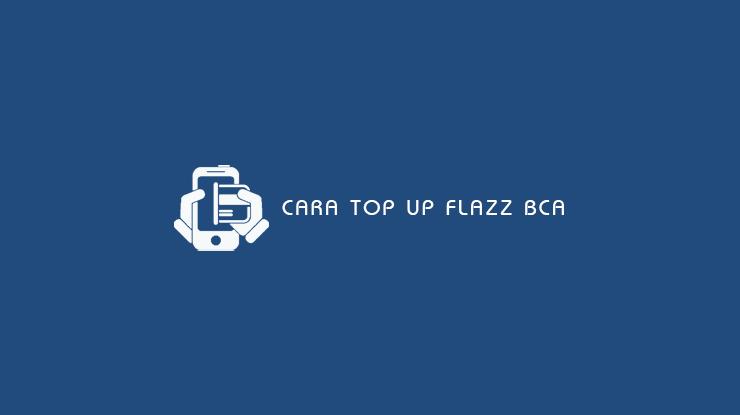 Cara Top Up Flazz BCA